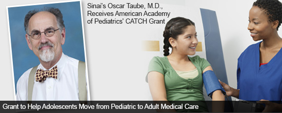 Sinai's Oscar Taube, M.D., Receives American Academy of Pediatrics' CATCH Grant