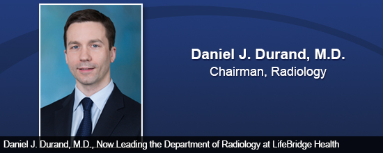Daniel J. Durand, M.D., Now Leading the Department of Radiology at LifeBridge Health