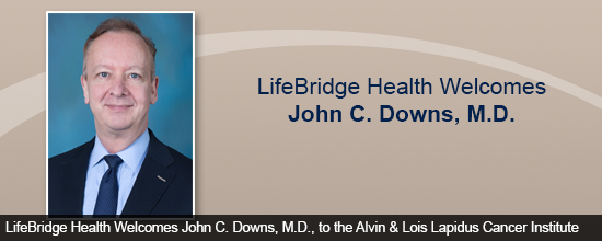 LifeBridge Health Welcomes John C. Downs, M.D., to the Alvin & Lois Lapidus Cancer Institute