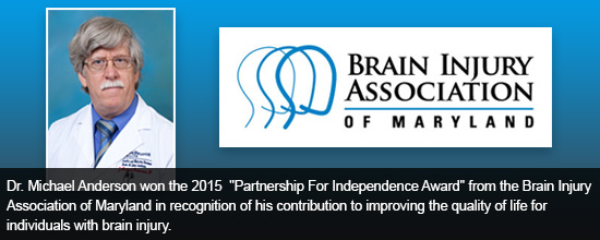 Dr. Michael Anderson won the 2015 Partnership For Independence Award from the Brain Injury Association of Maryland in recognition of his contribution to improving the quality of life for individuals with brain injury.